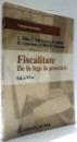 FISCALITATE, DE LA LEGE LA PRACTICA, ED. A VI-A de L. TATU...E. MIRICESCU , 2009