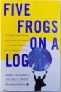 FIVE FROGS ON A LOG  -  A CEO ' S FIELD GUIDE TO ACCELERATING THE TRANSITION IN MERGERS , ACQUISITIONS , AND GUT WRENCHING CHANGE  by MARK L. FELDMAN & MICHAEL F. SPRATT , 1999