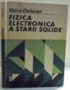 FIZICA ELECTRONICA A STARII SOLIDE de VOICU DOLOCAN , 1984