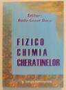 FIZICO - CHIMIA CHERATINELOR , EDITOR : RADU CEZAR DORU , 2003