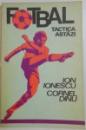 FOTBAL , TACTICA ASTAZI de ION IONESCU , CORNEL DINU , 1977