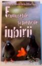 FRUMUSETILE SI PIEDICILE IUBIRII , 2011