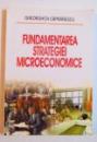 FUNDAMENTAREA STRATEGIEI MICROECONOMICE de GHEORGHITA CAPRARESCU , 2006