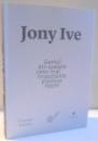GENIUL DIN SPATELE CELOR MAI IMPORTANTE PRODUSE APPLE de JONY IVE , 2014
