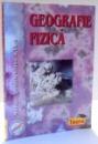 GEOGRAFIE FIZICA , MANUAL PENTRU CLASA A IX -A de DANIELA STRAT , 2001