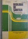GEOLOGIE DE SANTIER  - MANUAL PENTRU LICEE INDUSTRIALE CU PROFIL DE MINE  - PETROL - GEOLOGIE , CLASELE A XI -A SAU A XII -A SI SCOLI DE MAISTRI de CONSTANTIN BECA ..ALEXANDRU BABSKOW , 1978