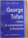 GEORGE TOFAN  - TRIBUN AL ROMANISMULUI IN BUCOVINA de PETRU RUSSINDILAR , 1998