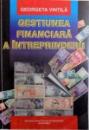 GESTIUNEA FINANCIARA A INTREPRINDERII , EDITIA A III-A de GEORGETA VINTILA , 2003