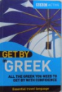 GET BY IN GREEK  -ALL THE GREEK YOU NEED TO GET BY WITH CONFIDENCE by ANTIGONE VELTSIDOU BENTHAM ...MATTHEW HANCOCK , 2007