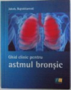 GHID CLINIC PENTRU ASTMUL BRONSIC de JAKOB BAJRAKTAREVIC , 2009