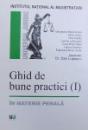 GHID DE BUNE PRACTICI VOLUMUL I - IN MATERIE PENALA , coordonator DAN LUPASCU , 2005