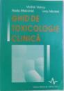 GHID DE TOXICOLOGIE CLINICA de VICTOR VOICU...LIVIU MICLEA , 1999 , DEDICATIE*