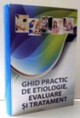 GHID PRACTIC DE ETIOLOGIE, EVALUARE SI TRATAMENT de DR. GABRIELA IONESCU ,  2012