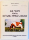 GHID PRACTIC PENTRU ALCATUIREA RATIILOR LA TAURINE de GHEORGHE BURLACU ... ANGELO CAVACHE