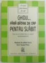GHIDUL..FARA BATAIE DE CAP PENTRU SLABIT  - CUM SA VA SIMTITI BINE IN CORPUL DUMNEAVOASTRA , realizat de editorii de la DON' T SWEAT PRESS , 2005