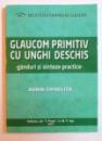 GLAUCOM PRIMITIV CU UNGHI DESCHIS - GANDURI SI SINTEZE PRACTICE de DORIN CHISELITA , 2014