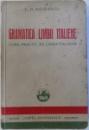 GRAMATICA LIMBII ITALIENE  - CURS PRACTIC DE LIMBA ITALIANA de C. H. NICULESCU , 1942