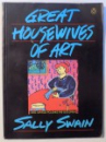 GREAT HOUSEWIVES OF ART by SALLY SWAIN, 1989