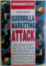 GUERRILLA MARKETING ATTACK - NOI STRATEGII TACTICI SI ARME DE OBTINERE A PROFITURILOR MARI CU INVESTITII MICI de JAY CONRAD LEVINSON , 1995