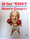 H FOR ' ENRY  - MORE THAN JUST AN AUTOBIOGRAPHY by HENRY COOPER , 1985