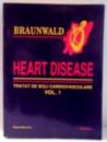 HEART DISEASE , TRATAT DE BOLI CARDIOVASCULARE de EUGENE BRAUNWALD , VOL I , 2000