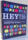 HEY! IT`S THAT GUY! THE FAMETRACKER.COM GUIDE TO CHARACTER ACTORS by TARA ARIANO, ADAM STERNBERGH , 2005