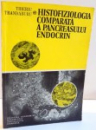 HISTOFIZIOLOGIA COMPARATA A PANCREASULUI ENDOCRIN de TIBERIU TRANDABURU , 1983