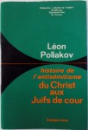 HISTOIRE DE L ' ANTISEMITISME DU CHRIST AUX JUIFS DE COUR par LEON POLIAKOV , 1968