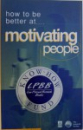 HOW TO BE BETTER AT ...MOTIVATING PEOPLE by JOHN ALLAN , 1997
