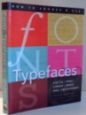 HOW TO CHOOSE & USE FONTS & TYPEFACES by TONY SEDDON , 2015