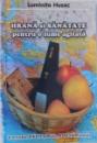 HRANA SI SANATATE -  PENTRU O LUME AGITATA de LUMINTA HUSAC , 1999