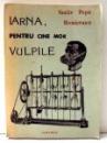 IARNA, PENTRU CINE MOR VULPILE de VASILE POPA HOMICEANU , 1992
