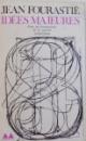 IDEES MAJEURES - POUR UN HUMANISME DE LA SOCIETE SCIENTIFIQUE par JEAN FOURASTIE , 1971