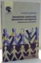 IDENTITATE NATIONALA , IDENTITATE EUROPEANA , SIMBOLURI SI CONFRUNTARI de VIOREL MIHAILA , 2009
