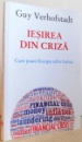 IESIREA DIN CRIZA - CUM POATE EUROPA  SALVA LUMEA de GUY VERHOFSTADT , 2012