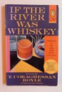 IF THE RIVER WAS WHISKEY by T. CORAGHESSAN BOYLE , 1989