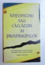 IMPLINITORI SAU CALCATORI AI PROMISIUNILOR  - CUM POTI DEVENI O PERSOANA DE INCREDERE INTR- O LUME CORUPTA  de SIMON SCHROCK , 1998