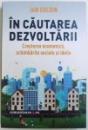 IN CAUTAREA DEZVOLTARII  - CRESTEREA ECONOMICA , SCHIMBARILE SOCIALE SI IDEILE de IAN GOLDIN , 2017
