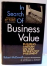 IN SEARCH OF BUSINESS VALUE , ENSURING A RETURN ON YOUR TECHNOLOGY INVESTMENT de ROBERT MCDOWELL SI WILLIAM L. SIMON , 2004