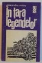 IN TARA LEGENDELOR de ALEXANDRU MITRU, 1973