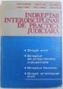 INDREPTAR  INTERDISCIPLINAR DE PRACTICA JUDICIARA : DREPT CIVIL , DREPTUL DE PROPRIETATE INDUSTRIALA , DREPTUL FAMILIEI , DREPT PROCESUAL CIVIL de SAVELLY ZILBERSTEIN ...LUCIAN MIHAI , 1983