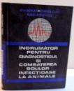 INDRUMATOR PENTRU DIAGNOSTICUL SI COMBATEREA INFECTIOASE LA ANIMALE de ION BERCEA ... AUREL POPOVICIU , 1969