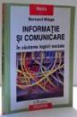 INFORMATIE SI COMUNICARE , IN CAUTAREA LOGICII SOCIALE de BERNARD MIEGE , 2008