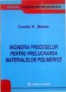 INGINERIA PROCESELOR PENTRU PRELUCRAREA MATERIALELOR POLIMERICE de COSMIN V. JINESCU , 2008