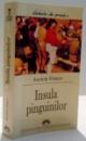 INSULA PINGUINILOR de ANATOLE FRANCE , 2005