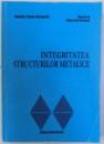 INTEGRITATEA STRUCTURILOR METALICE de TOMA PANA si STEFAN  - DAN PASTRAMA , 2000