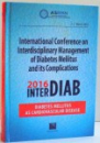 INTERNATIONAL CONFERENCE ON INTERDISCIPLINARY MANAGEMENT OF DIABETES MELLITUS AND ITS COMPLICATIONS , 2016