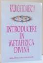 INTRODUCERE IN METAFIZICA DIVINA , DE RALUCA TOMESCU , 2000