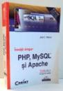 INVATA SINGUR PHP, MYSQL SI APACHE de JULIE C. MELONI , 2005