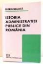 ISTORIA ADMINISTRATIEI PUBLICE DIN ROMANIA de FLORIN NEGOITA , 2009